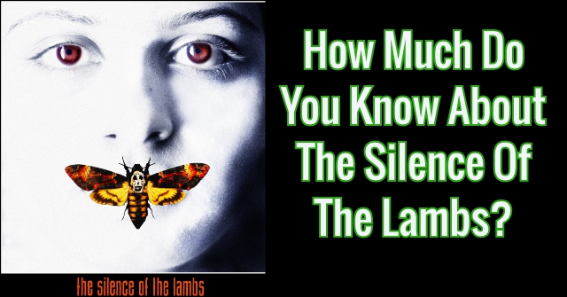 How Much Do You Know About The Silence Of The Lambs?