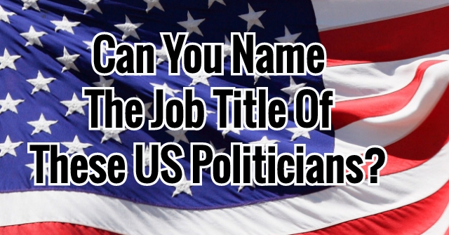 Can You Name The Job Title Of These US Politicians?