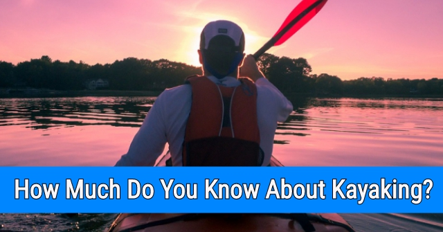 How Much Do You Know About Kayaking?