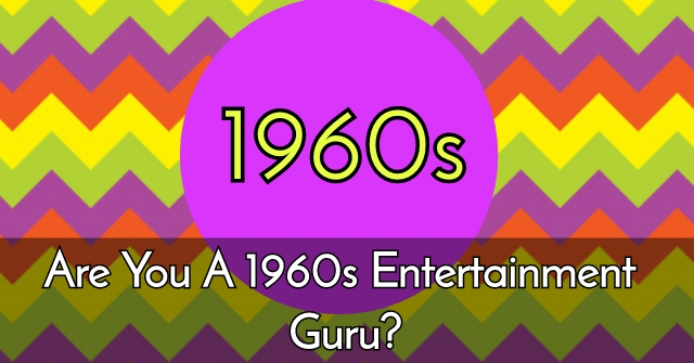 Are You A 1960s Entertainment Guru?