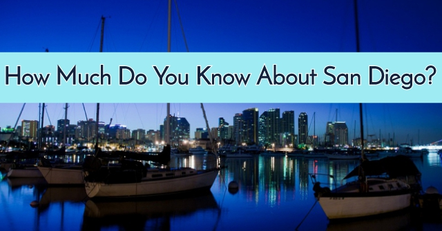 How Much Do You Know About San Diego?