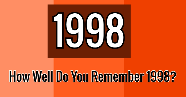 How Well Do You Remember 1998?