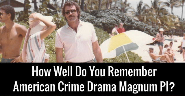 How Well Do You Remember American Crime Drama Magnum PI?