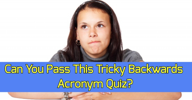 Can You Pass This Tricky Backwards Acronym Quiz?