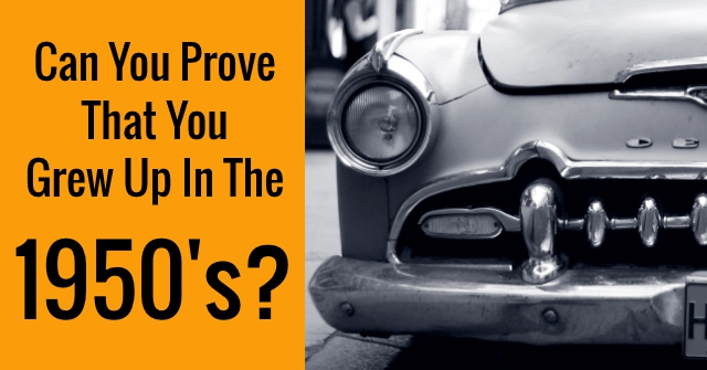 Can You Prove That You Grew Up In The 1950's?