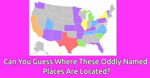 Can You Guess Where These Oddly Named Places Are Located?