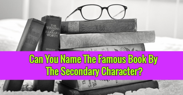Can You Name The Famous Book By The Secondary Character?