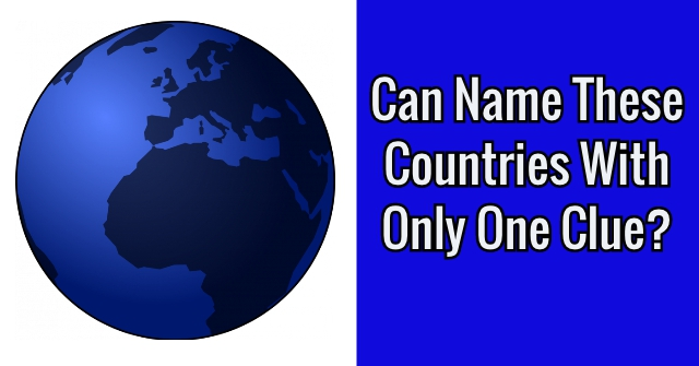 Can Name These Countries With Only One Clue?