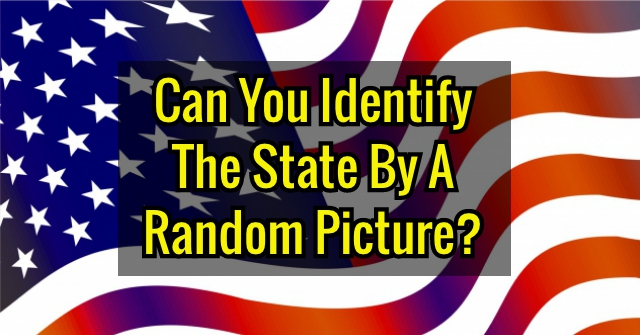 Can You Identify The State By A Random Picture?