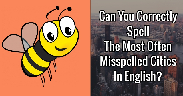 Can You Correctly Spell The Most Often Misspelled Cities In English?