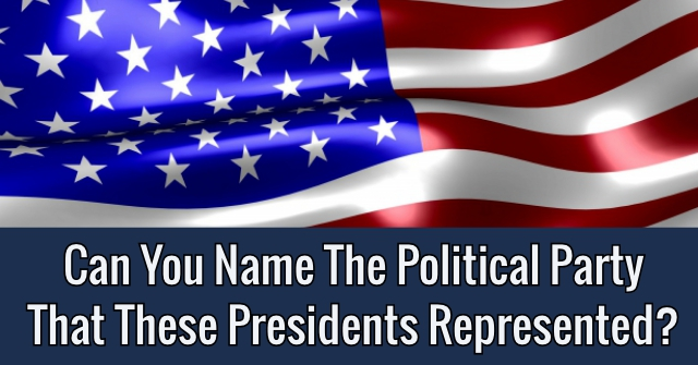 Can You Name The Political Party That These Presidents Represented?