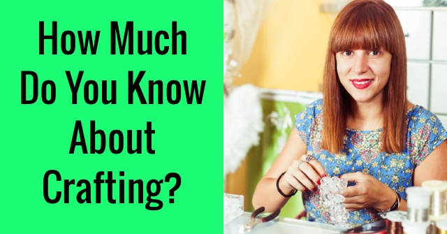 How Much Do You Know About Crafting?