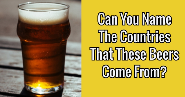 Can You Name The Countries That These Beers Come From?