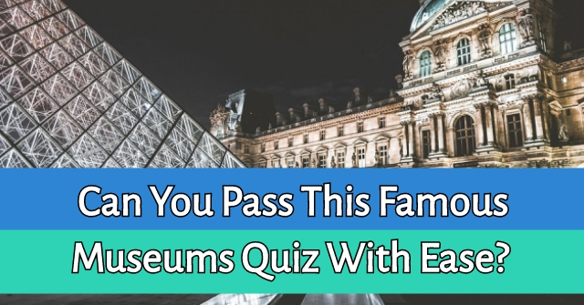 Can You Pass This Famous Museums Quiz With Ease?