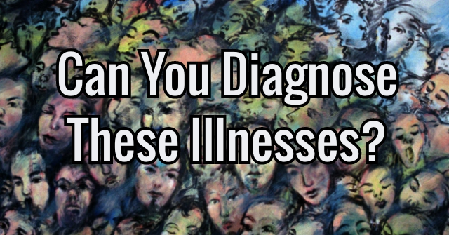 Can You Diagnose These Illnesses?