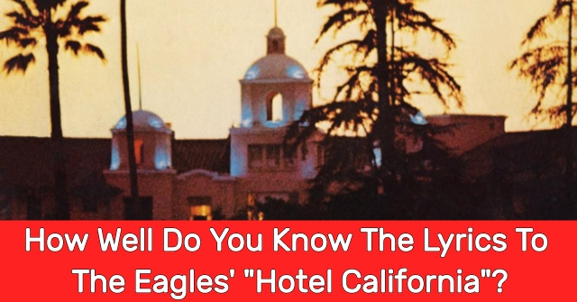"How Well Do You Know The Lyrics To The Eagles' ""Hotel California""?"