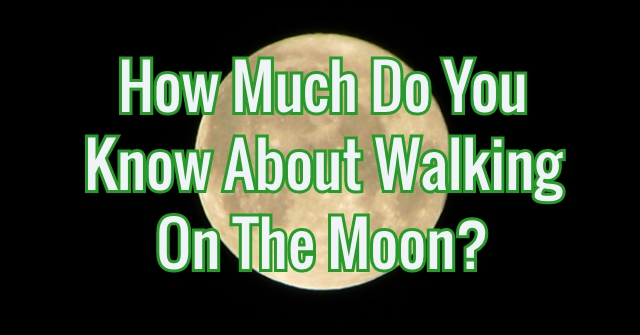 How Much Do You Know About Walking On The Moon?