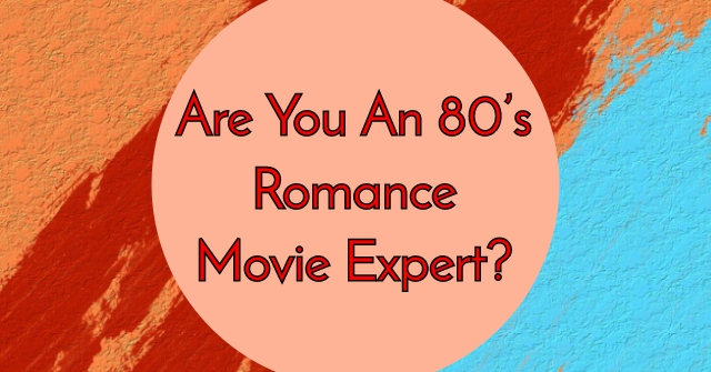 Are You An 80's Romance Movie Expert?