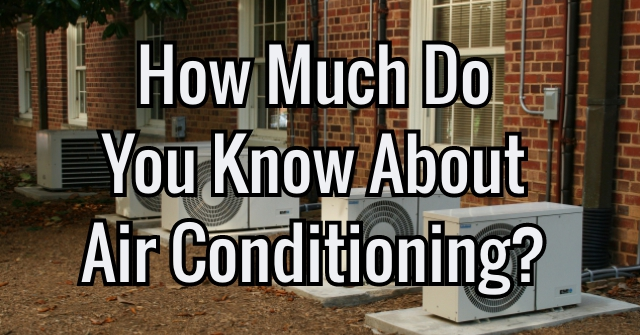 How Much Do You Know About Air Conditioning?