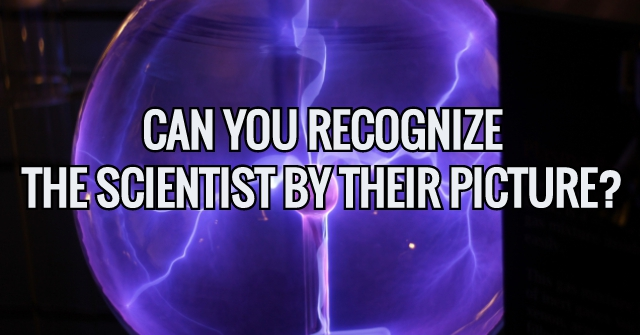 Can You Recognize The Scientist By Their Picture?