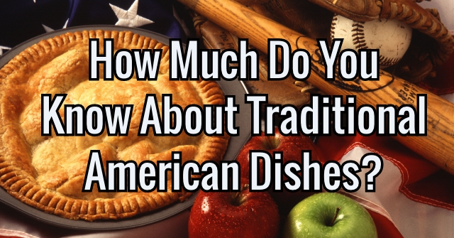 How Much Do You Know About Traditional American Dishes?