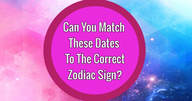 Can You Match These Dates To The Correct Zodiac Sign?