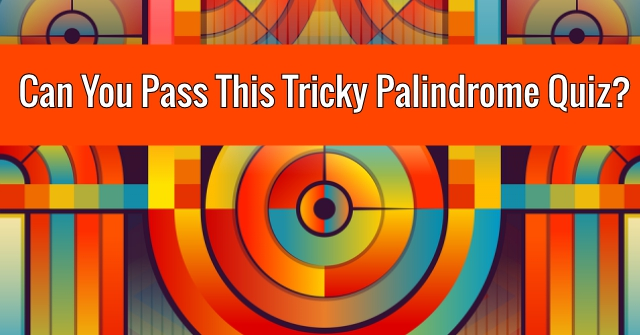 Can You Pass This Tricky Palindrome Quiz?