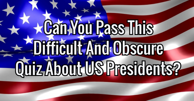 Can You Pass This Difficult And Obscure Quiz About US Presidents?