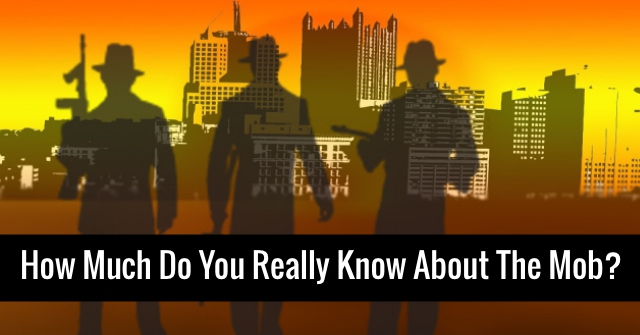 How Much Do You Really Know About The Mob?