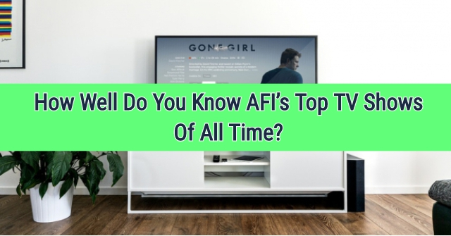 How Well Do You Know AFI's Top TV Shows Of All Time?