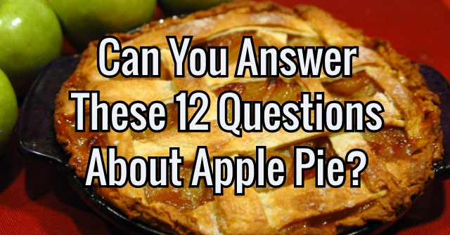 Can You Answer These 12 Questions About Apple Pie?
