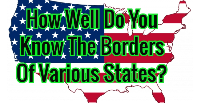 How Well Do You Know The Borders Of Various States?