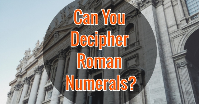 Can You Decipher Roman Numerals?