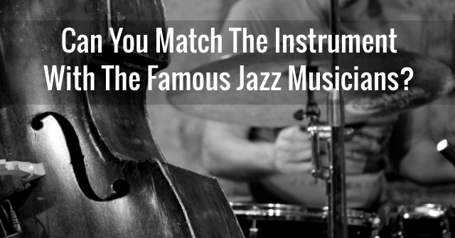 Can You Match The Instrument With The Famous Jazz Musicians?