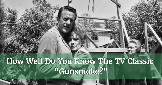 "How Well Do You Know The TV Classic ""Gunsmoke?"""