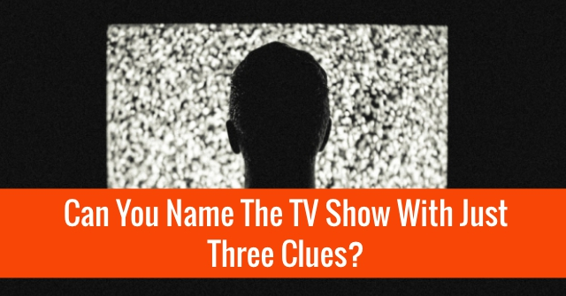 Can You Name The TV Show With Just Three Clues?