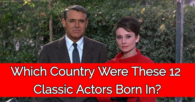 Which Country Were These 12 Classic Actors Born In?