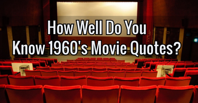 How Well Do You Know 1960's Movie Quotes?