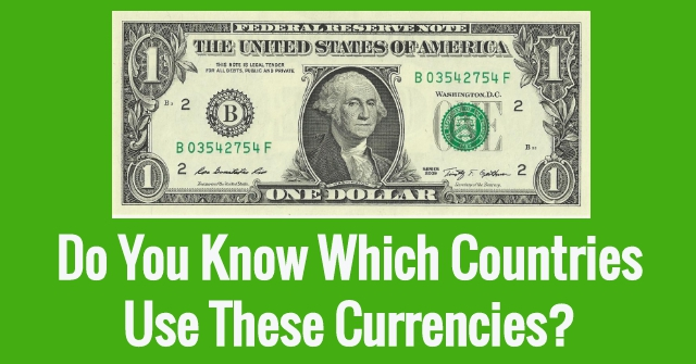 Do You Know Which Countries Use These Currencies?