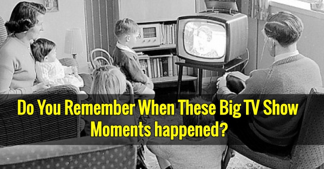 Do You Remember When These Big TV Show Moments happened?