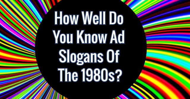 How Well Do You Know Ad Slogans Of The 1980s?