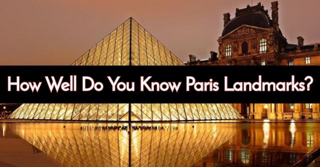 How Well Do You Know Paris Landmarks?