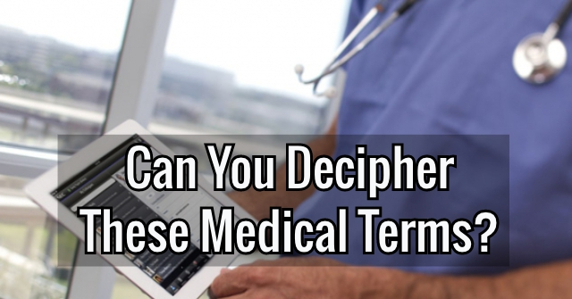 Can You Decipher These Medical Terms?