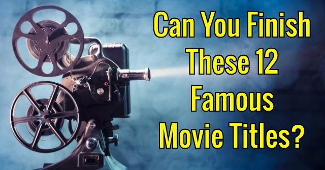 Can You Finish These 12 Famous Movie Titles?