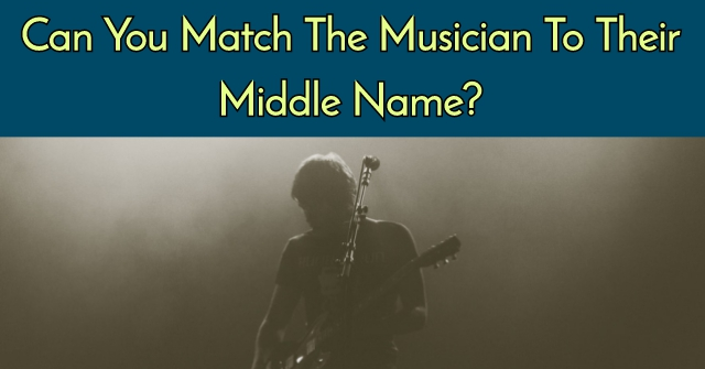 Can You Match The Musician To Their Middle Name?