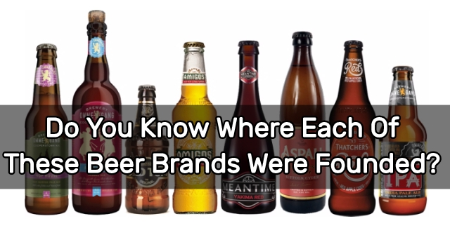 Do You Know Where Each Of These Beer Brands Were Founded?
