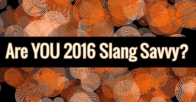 Are You 2016 Slang Savvy?