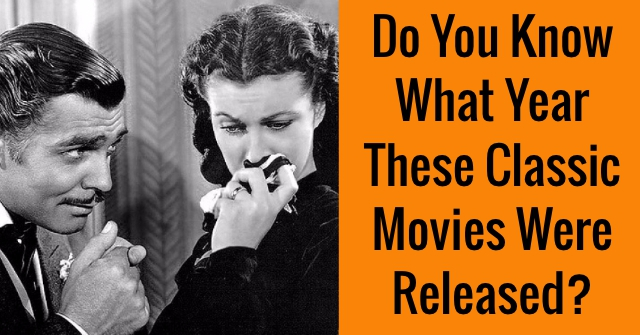 Do You Know What Year These Classic Movies Were Released?