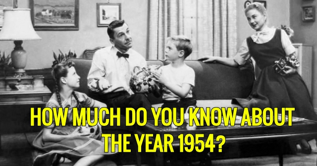 How Much Do You Know About The Year 1954?