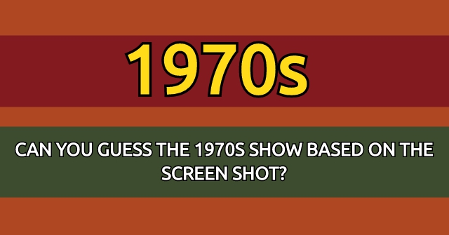 Can You Guess The 1970s Show Based On The Screen Shot?